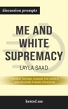Me and White Supremacy: Combat Racism, Change the World, and Become a Good Ancestor by Layla Saad (Discussion Prompts) book summary, reviews and downlod