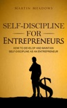 Self-Discipline for Entrepreneurs: How to Develop and Maintain Self-Discipline as an Entrepreneur book summary, reviews and downlod