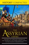 The Assyrian Empire: Explore the Thrilling History of the Assyrians and their Fearful Empire in the Ancient Mesopotamia book summary, reviews and download