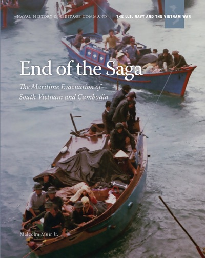 End of the Saga: The Maritime Evacuation of South Vietnam and Cambodia by Malcolm Muir & Naval History & Heritage Command (U.S.) Book Summary, Reviews and E-Book Download