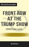 Front Row at the Trump Show by Jonathan Karl (Discussion Prompts) book summary, reviews and downlod