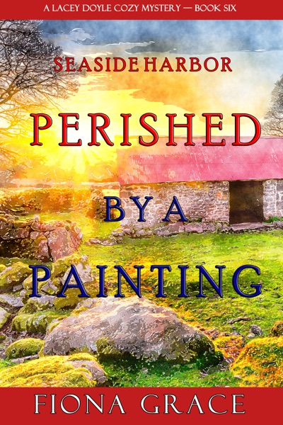 Perished by a Painting (A Lacey Doyle Cozy Mystery—Book 6) by Fiona Grace Book Summary, Reviews and E-Book Download