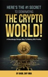 Here's The #1 Secret To Dominating The Crypto World! book summary, reviews and download