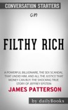 Filthy Rich: A Powerful Billionaire, the Sex Scandal that Undid Him, and All the Justice that Money Can Buy: The Shocking True Story of Jeffrey Epstein by James Patterson: Conversation Starters book summary, reviews and downlod