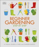Beginner Gardening Step by Step book summary, reviews and download