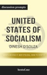 United States of Socialism: Who's Behind It. Why It's Evil. How to Stop It. by Dinesh D'Souza (Discussion Prompts) book summary, reviews and downlod