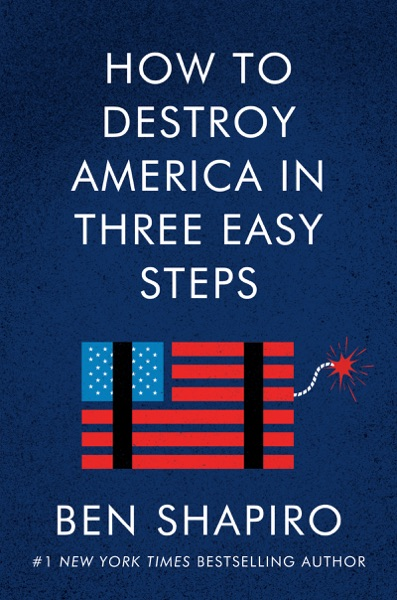 How to Destroy America in Three Easy Steps by Ben Shapiro Book Summary, Reviews and E-Book Download