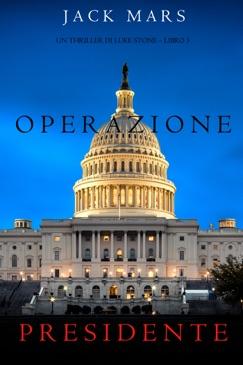 Operazione Presidente (Un thriller di Luke Stone – Libro 5) E-Book Download
