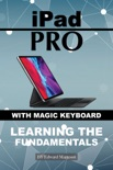 iPad Pro with magic keyboard: Learning the Fundamentals book summary, reviews and download