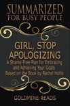 Girl, Stop Apologizing - Summarized for Busy People: A Shame-Free Plan for Embracing and Achieving Your Goals: Based on the Book by Rachel Hollis book summary, reviews and downlod