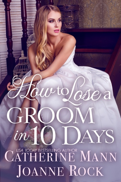 How to Lose a Groom in 10 Days by Catherine Mann & Joanne Rock Book Summary, Reviews and E-Book Download