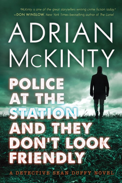 Police at the Station and They Don't Look Friendly by Adrian McKinty Book Summary, Reviews and E-Book Download