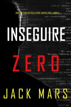 Inseguire Zero (Uno spy thriller della serie Agente Zero—Libro #9) E-Book Download