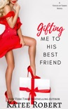 Gifting Me To His Best Friend book summary, reviews and downlod