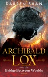 Archibald Lox and the Bridge Between Worlds book summary, reviews and download
