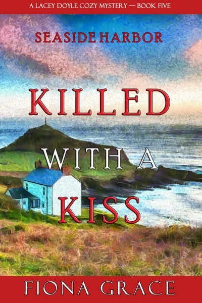 Killed With a Kiss (A Lacey Doyle Cozy Mystery—Book 5) by Fiona Grace Book Summary, Reviews and E-Book Download
