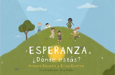 Esperanza, ¿Dónde estás? by Armand Doucet, Elisa Guerra & Ana RoGu Book Summary, Reviews and E-Book Download