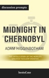 Midnight in Chernobyl: The Untold Story of the World's Greatest Nuclear Disaster by Adam Higginbotham (Discussion Prompts) book summary, reviews and downlod