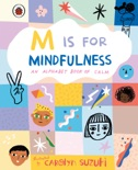 M is for Mindfulness: An Alphabet Book of Calm book summary, reviews and download