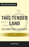 This Tender Land: A Novel by William Kent Krueger (Discussion Prompts) book summary, reviews and downlod