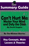 Summary Guide: Can't Hurt Me: Master Your Mind and Defy the Odds: By David Goggins The Mindset Warrior Summary Guide book summary, reviews and downlod