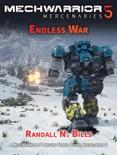 MechWarrior 5 Mercenaries: Endless War (An Origins Series Story, #3) book summary, reviews and download