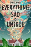 Everything Sad Is Untrue book summary, reviews and download