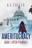 Ameritocracy: Open Primary book summary, reviews and downlod