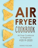 Air Fryer Cookbook: Air Fryer Cookbook for Beginners #2019-2020: The Ultimate Air Fryer Cookbook with Easy to Cook Budget Friendly Air Fryer Recipes book summary, reviews and download