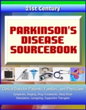21st Century Parkinson's Disease (PD) Sourcebook: Clinical Data for Patients, Families, and Physicians - Symptoms, Staging, Drug Treatments, Deep Brain Stimulation, Caregiving, Supportive Therapies book summary, reviews and downlod