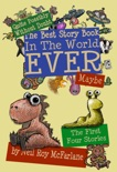 Quite Possibly Without Doubt the Best Story Book in the World Ever, Maybe: The First Four Stories book summary, reviews and download