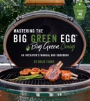 Mastering the Big Green Egg® by Big Green Craig book summary, reviews and download