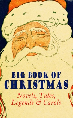 Big Book of Christmas Novels, Tales, Legends & Carols (Illustrated Edition) E-Book Download