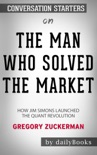The Man who Solved the Market: How Jim Simons Launched the Quant Revolution by Gregory Zuckerman: Conversation Starters book summary, reviews and downlod