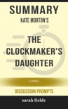 Summary of The Clockmaker's Daughter: A Novel by Kate Morton (Discussion Prompts) book summary, reviews and downlod
