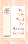 The Holy Word for Morning Revival - Knowing and Experiencing the All-inclusive, Extensive Christ book summary, reviews and downlod