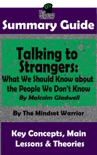 Summary Guide: Talking to Strangers: What We Should Know about the People We Don't Know: By Malcolm Gladwell The Mindset Warrior Summary Guide book summary, reviews and downlod