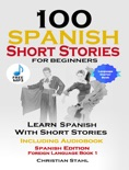 100 Spanish Short Stories for Beginners Learn Spanish with Stories Including Audiobook e-book