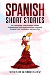 Spanish Short Stories: 20 Captivating Spanish Short Stories for Beginners While Improving Your Listening, Growing Your Vocabulary and Have Fun book summary, reviews and download