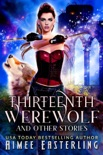 Thirteenth Werewolf and Other Stories book summary, reviews and downlod