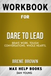 Dare to Lead: Brave Work. Tough Conversations. Whole Hearts. by Brené Brown (Max Help Workbooks) book summary, reviews and downlod