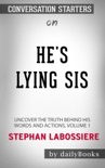 He's Lying Sis: Uncover the Truth Behind His Words and Actions, Volume 1 by Stephan Labossiere: Conversation Starters book summary, reviews and downlod