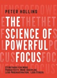 The Science of Powerful Focus: 23 Methods for More Productivity, More Discipline, Less Procrastination, and Less Stress book summary, reviews and download