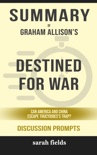 Summary of Destined for War: Can America and China Escape Thucydides's Trap? by Graham Allison (Discussion Prompts) book summary, reviews and downlod