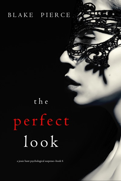 The Perfect Look (A Jessie Hunt Psychological Suspense Thriller—Book Six) by Blake Pierce Book Summary, Reviews and E-Book Download