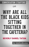 Why Are All the Black Kids Sitting Together in the Cafeteria? by Beverly Daniel Tatum: Conversation Starters book summary, reviews and downlod