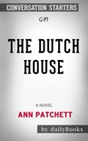 The Dutch House: A Novel by Ann Patchett: Conversation Starters book summary, reviews and downlod
