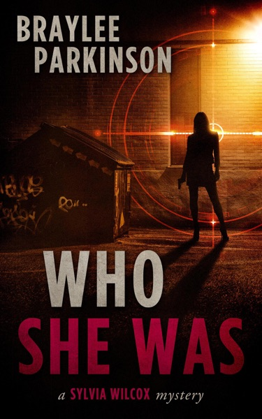 Who She Was: A Sylvia Wilcox Mystery by Braylee Parkinson Book Summary, Reviews and E-Book Download