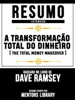Resumo Estendido: A Transformação Total Do Dinheiro (The Total Money Makeover) - Baseado No Livro De Dave Ramsey E-Book Download