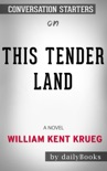 This Tender Land: A Novel by William Kent Krueg: Conversation Starters book summary, reviews and downlod